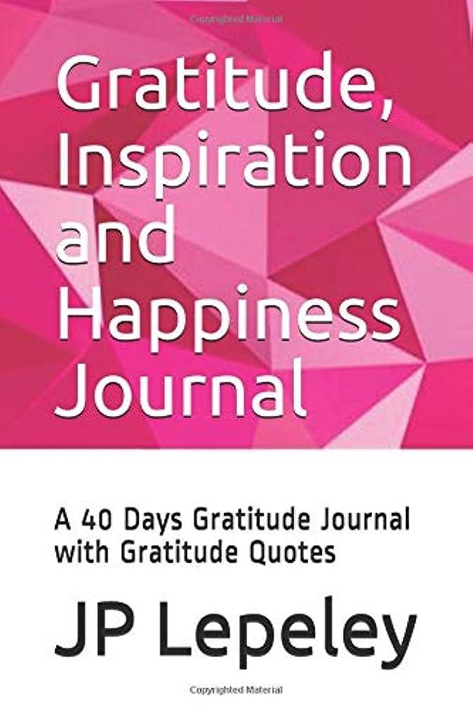 放射能反乱ノイズGratitude, Inspiration and Happiness Journal: A 40 Days Gratitude Journal with Gratitude Quotes