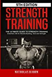 Strength Training: The Ultimate Guide to Strength Training - Essential Lifts for Muscle Building, Size and Strength (Muscle Building Series)