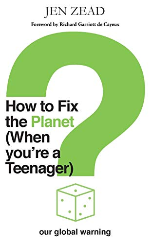 How to Fix the Planet (When You're a Teenager): A simple guide to changing habits that can help fix the planet (How To How To Fix The Planet (When ... changing habits that can help fix the planet)