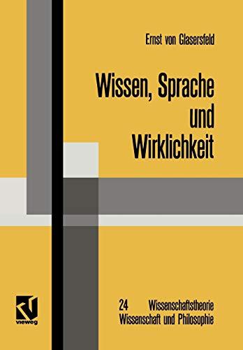 Wissen, Sprache und Wirklichkeit: Arbeiten zum Radikalen Konstruktivismus (Wissenschaftstheorie, Wissenschaft und Philosophie) (German Edition) ... Wissenschaft und Philosophie, 24, Band 24)