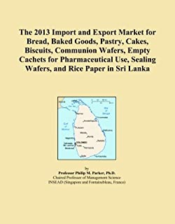 The 2013 Import and Export Market for Bread, Baked Goods, Pastry, Cakes, Biscuits, Communion Wafers, Empty Cachets for Pharmaceutical Use, Sealing Wafers, and Rice Paper in Sri Lanka