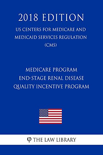 Medicare Program - End-Stage Renal Disease Quality Incentive Program (US Centers for Medicare and Medicaid Services Regulation) (CMS) (2018 Edition) (English Edition)