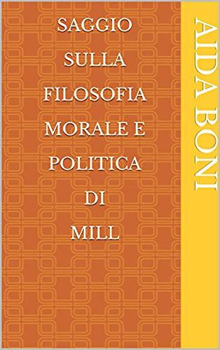 Saggio sulla filosofia morale e politica di Mill (Italian Edition)