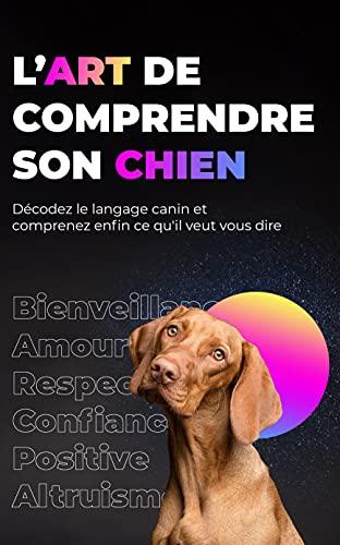 Couverture du livre L'art de comprendre son chien: Décodez le langage canin et comprenez enfin ce qu'il veut vous dire