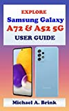 EXPLORE Samsung Galaxy A72 & A52 5G User Guide: The Ultimate User Guide with Complete Step by Step Instruction for Activation and Usage, Tips and Tricks ... Galaxy A72 & A52 5G (English Edition)