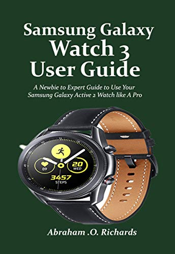 Samsung Galaxy Watch 3 User Guide: A Beginners to Expert Guide on How to Use Your Samsung Galaxy Watch 3 like A Pro (English Edition)