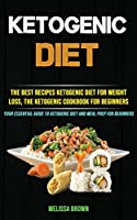 Ketogenic Diet: The Best Recipes Ketogenic Diet for Weight Loss, the Ketogenic Cookbook for Beginners (Your Essential Guide to Ketogenic Diet and Meal Prep for Beginners)