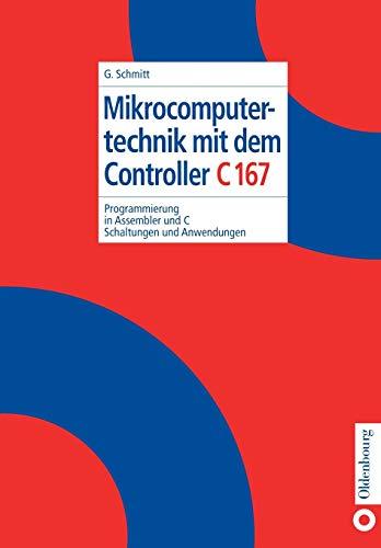 Mikrocomputertechnik mit dem Controller C167: Programmierung in Assembler und C; Schaltungen und Anwendungen