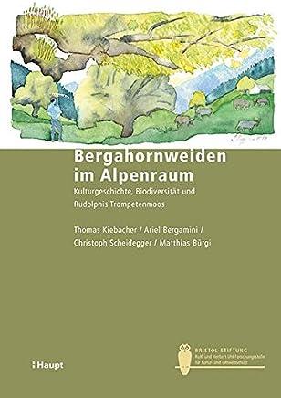 Bergahornweiden im Alpenraum: Kulturgeschichte, Biodiversität und Rudolphis Trompetenmoos (Bristol-Schriftenreihe)