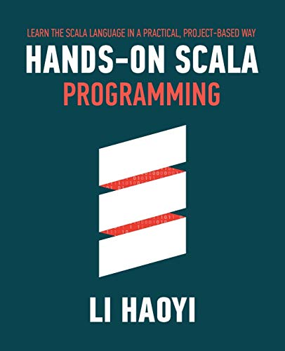Hands-on Scala Programming: Learn Scala in a Practical, Project-Based Way