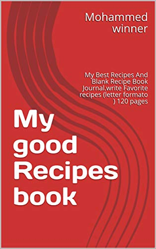 My good Recipes book: My Best Recipes And Blank Recipe Book Journal.write Favorite recipes (letter formato ) 120 pages