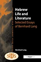 Hebrew Life and Literature: Selected Essays of Bernhard Lang (Society for Old Testament Study)