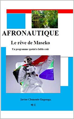 Couverture du livre Histoire de l'Afrique, de Guinée équatoriale: AFRONAUTIQUE: Le rêve de Maseko, Un programme spécial pour l'Afrique (HISTORY OF AFRICA t. 42)