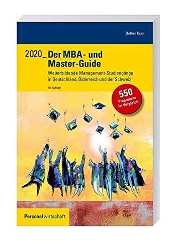 Der MBA- und Master-Guide 2020: Weiterbildende Management-Studiengänge in Deutschland, Österreich und der Schweiz