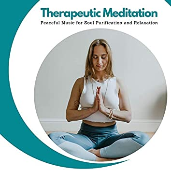 Therapeutic Meditation - Peaceful Music For Soul Purification And Relaxation