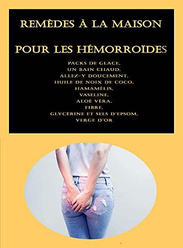 Remèdes à la maison pour les hémorroïdes: Packs de glace, Un bain chaud, Allez-y doucement, Huile de noix de coco, Hamamélis, Vaseline, Aloé Véra, Fibre, Glycérine et sels d'Epsom, Verge d'or