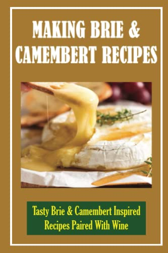 Making Brie & Camembert Recipes: Tasty Brie & Camembert Inspired Recipes Paired With Wine: Wrapped Brie With Cranberry Orange Sauce