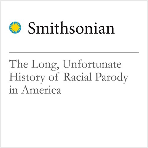 The Long, Unfortunate History of Racial Parody in America Audiobook By Gwendolyn DuBois Shaw cover art