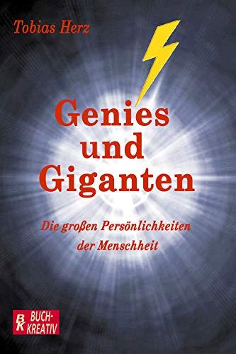 Genies und Giganten: Die großen Persönlichkeiten der Menschheit