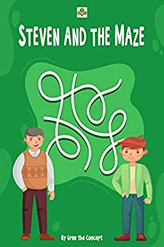 Steven and the Maze: Teach Your Child Why They Should Never Give Up With a Short Story (Life Lesson Stories for Children Book 1) by [Grow the Concept]