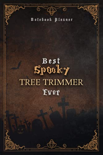 Tree Trimmer Notebook Planner - Luxury Best Spooky Tree Trimmer Ever Job Title Working Cover: Personal, Daily Organizer, Journal, A5, 5.24 x 22.86 cm, 6x9 inch, Wedding, 120 Pages, Hour, Work List