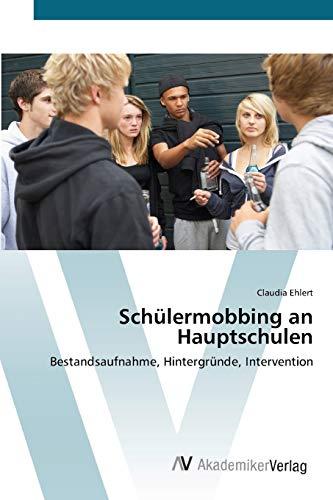 Schülermobbing an Hauptschulen: Bestandsaufnahme, Hintergründe, Intervention
