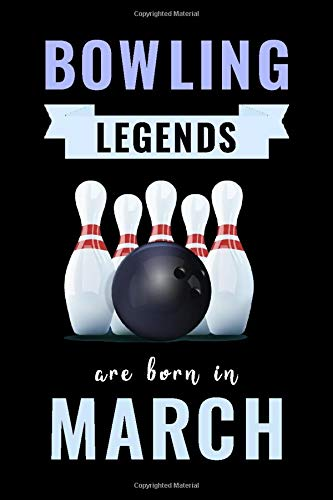 Bowling Legends Are Born In March: Unique Bowling Birthday Gift For Boys, Girls, Players | Lined Notebook / Journal For Bowling Lovers & Fans | 110 Pages ( Bowling Birthday Gifts )