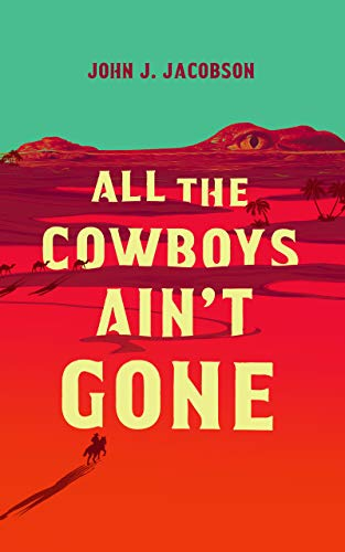 Image of All the Cowboys Ain't Gone: A Novel