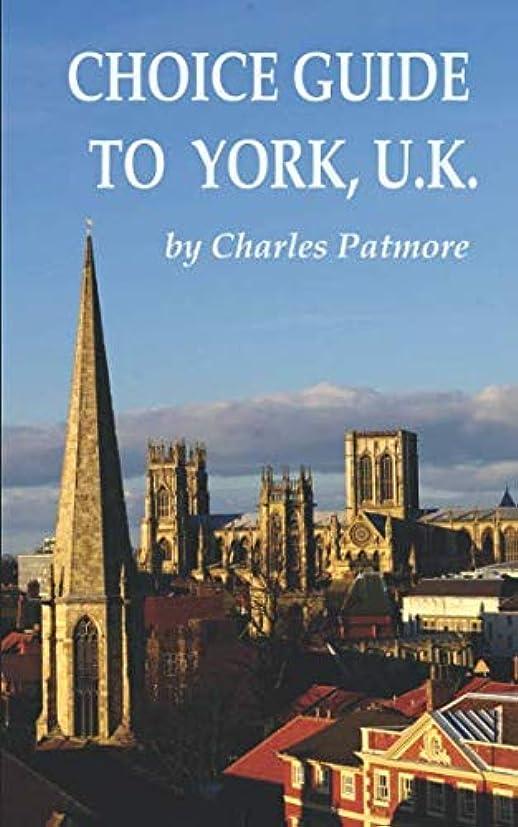 エスカレート滅多吐く'Choice Guide to York, UK', a 2019 Great Britain travel guidebook (Choice Guides to Yorkshire)