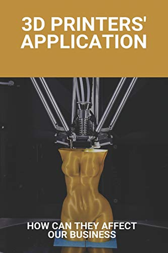 3D Printers' Application: How Can They Affect Our Business: Stratasys Investor Relations