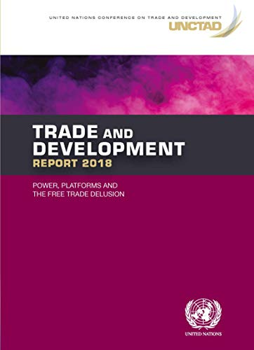 Trade and Development Report 2018: Power, Platforms and the Free Trade Delusion