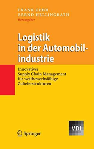 Logistik in der Automobilindustrie: Innovatives Supply Chain Management für wettbewerbsfähige Zulieferstrukturen (VDI-Buch)
