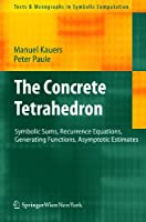 The Concrete Tetrahedron: Symbolic Sums, Recurrence Equations, Generating Functions, Asymptotic Estimates (Texts & Monographs in Symbolic Computation)