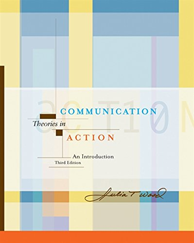 Communication Theories in Action: An Introduction (with InfoTrac) (Wadsworth Series in Speech Communications)