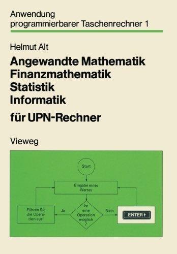 Angewandte Mathematik, Finanzmathematik, Statistik, Informatik fr UPN-Rechner (Anwendung programmierbarer Taschenrechner) (German Edition) by Helmut Alt(1981-01-01)