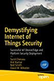 Demystifying Internet of Things Security: Successful IoT Device/Edge and Platform Security Deployment (English Edition)