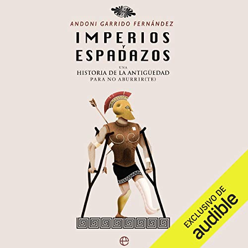 Imperios y espadazos [Empires and Swords]     Una historia de la Antigüedad para no aburrir(te)              By:                                                                                                                                 Andoni Garrido Fernández                               Narrated by:                                                                                                                                 Cesar Martín                      Length: 22 hrs and 37 mins     14 ratings     Overall 4.9