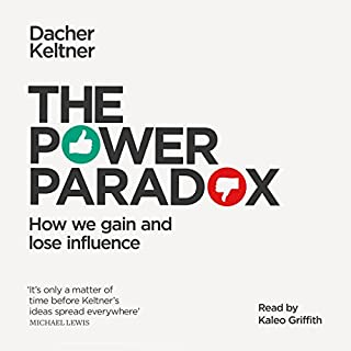The Power Paradox     How We Gain and Lose Influence              By:                                                                                                                                 Dacher Keltner                               Narrated by:                                                                                                                                 Kaleo Griffith                      Length: 4 hrs and 37 mins     31 ratings     Overall 4.0