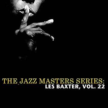 The Jazz Masters Series: Les Baxter, Vol. 22