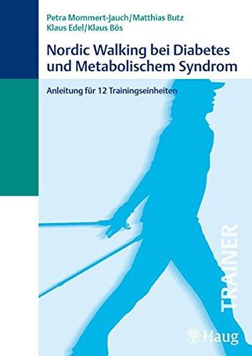 Nordic Walking bei Diabetes und Metabolischem Syndrom: Anleitung für 12 Trainingseinheiten (Trainer (MVS))
