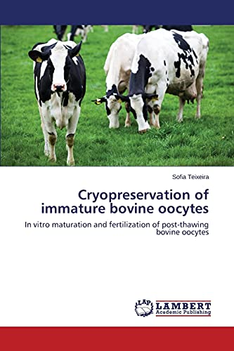 Cryopreservation of immature bovine oocytes: In vitro maturation and fertilization of post-thawing bovine oocytes