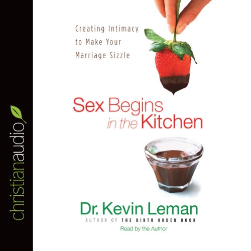 Sex Begins in the Kitchen     Creating Intimacy to Make Your Marriage Sizzle              By:                                                                                                                                 Dr. Kevin Leman                               Narrated by:                                                                                                                                 Dr. Kevin Leman                      Length: 3 hrs     67 ratings     Overall 4.3