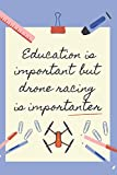 EDUCATION IS IMPORTANT BUT DRONE RACING IS IMPORTANTER: BLANK LINED NOTEBOOK | NOTEPAD, DIARY, JOURNAL | GIFTS FOR DRONE RACING LOVERS