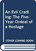 An Evil Cradling: The Five-Year Ordeal of a Hostage