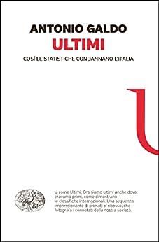 Ultimi: Così le statistiche condannano l'Italia (Einaudi. Passaggi) di [Antonio Galdo]