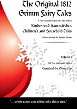 The Original 1812 Grimm Fairy Tales: A New Translation of the 1812 First Edition Kinder und Hausmärchen Childrens and Household Tales (1812 Childrens ... Tales Kinder und Hausmärchen) (Volume 1)