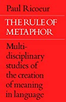 The Rule of Metaphor: Multi-Disciplinary Studies of the Creation of Meaning in Language (University of Toronto Romance Series)