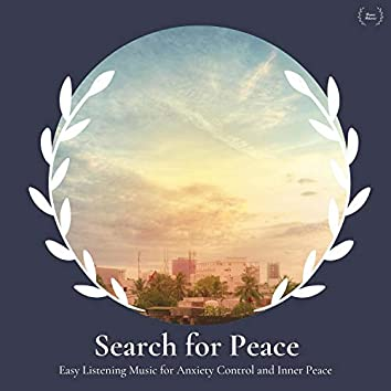 Search For Peace - Easy Listening Music For Anxiety Control And Inner Peace