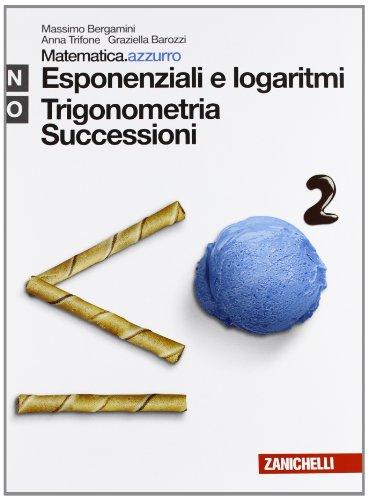 Matematica.azzurro. Modulo N+O. Esponenziali e logaritmi. Per le Scuole superiori. Con espansione online