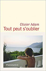 Tout peut s'oublier par Olivier Adam